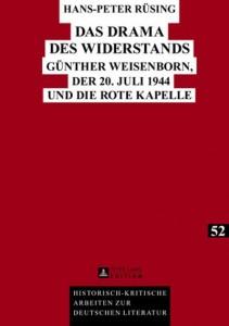 Hans-Peter Rüsing, Das Drama des Widerstands. Günther Weisenborn, der 20. Juli 1944 und die Rote Kapelle erschienen bei Peter Lang Edition, Frankfurt/M. Oktober 2013, 368 S., 68 Euro.