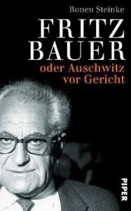 Ronen Steinke: »Fritz Bauer - oder Auschwitz vor Gericht«  Piper Verlag München, 352 Seiten, 16,99 EUR