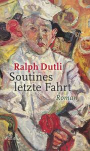 Ralph Dutli, Soutines letzte Fahrt, Wallenstein Verlag Göttingen 2013, 270 S. 19,90 EUR