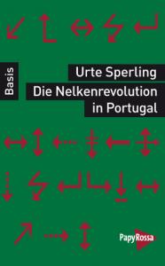 Urte Sperling, Die Nelkenrevolution in Portugal. Basiswissen Politik/Geschichte/Ökonomie, PapyRossa Verlag, 131 Seiten, EUR 9,90