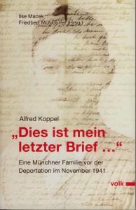 Ilse Macek, Friedbert Mühldorfer (Hrsg.), Alfred Koppel, »Dies ist mein letzter Brief…«. Eine Münchner Familie vor der Deportation im November 1941., Volk Verlag München, 288 S., 19,90 Euro