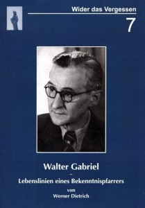 Werner Dietrich: Walter Gabriel – Lebenslinien eines Bekenntnispfarrers (Wider das Vergessen – Hallesche Hefte des Widerstands und der Verfolgung, Nr. 7), Halle (Saale) 2012, 152 S.