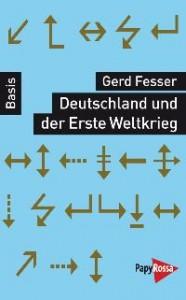 Gerd Fesser, Deutschland und der Erste Weltkrieg, Papy Rossa Köln 2014,123 S. (Reihe Basiswissen), 9,90 EUR