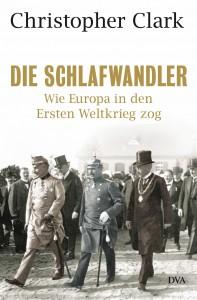 Die Schlafwandler - Wie Europa in den Ersten Weltkrieg zog. Christopher Clark, 2013, 896 Seiten, 41,20 Euro