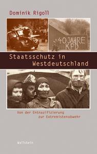Dominik Rikoll: »Staatschutz in Westdeutschland. Von der Entnazifizierung zur »Extremistenabwehr«. Wallstein Verlag, 525 Seiten, 39,90 Euro