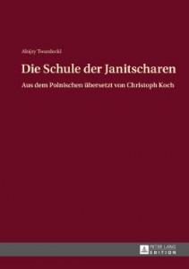 Alojzy Twardecki, »Die Schule der Janitscharen« (übersetzt von Christoph Koch, Peter Lang Verlag Frankfurt 245 Seiten, 24,90 Euro