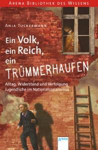 Anja Tuckermann, »Ein Volk, ein Reich ein Trümmerhaufen«, Arena Verlag, Würzburg, 2013, 10,99 Euro