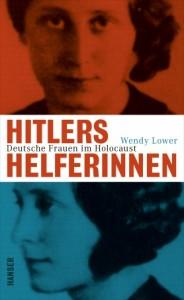 Wendy Lower: Hitlers Helferinnen. Frauen im Holocaust. Carl Hanser Verlag, 335 Seiten, gebunden mit zahlreichen Fotos. 24,90 Euro