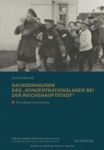 Günter Morsch: Sachsenhausen- »Das Konzentrationslager bei der Reichshauptstadt«. Gründung und Ausbau. Metropol Verlag Berlin. 292 Seiten, 22 Euro