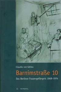 Claudia von Gélieu: Barnimstraße 10. Das Berliner Frauengefängnis 1868-1974. Berlin: Metropol Verlag 2014.  318 S., Abb.; 22 Euro.
