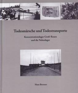 Hans Brenner: Todesmärsche und Todestransporte / Konzentrationslager Groß-Rosen und die Nebenlager; Verlag Klaus Gumnior Chemnitz 2014