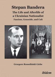 Grzegorz Rossoliński-Liebe: Stepan Bandera. The Life and Afterlife of a Ukrainian Nationalist. Fascism, Genocide and Cult, Stuttgart 2014, 652 Seiten, 39,95 €