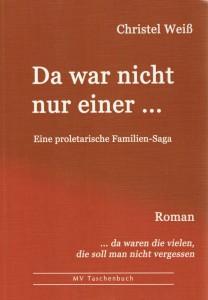 Da war nicht nur einer… eine proletarische Familien-Saga Roman von Christel Weiß, 2015, BS-Verlag-Rostock, ISBN 978-3-86785-321-7, Preis 19,90€