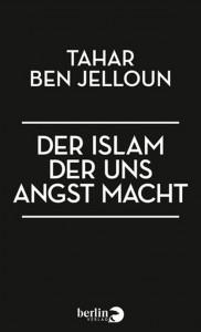 Tahar Ben Jelloun »Der Islam der uns Angst macht« Berlin Verlag 2015, 10.- Euro