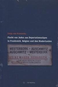 Tanja von Fransecky, Flucht von Juden aus Deportationszügen in Frankreich, Belgien und den Niederlanden, Metropol-Verlag, Berlin 2014, 398 Seiten