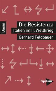 Gerhard Feldbauer, Die Resistenza, Italien im II. Weltkrieg, Reihe Basiswissen, 126 S., PapyRossa Verlag, Köln 2014