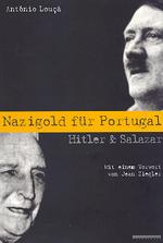 Antonio Louca, Nazigold für Portugal. Hitler & Salazar, Wien 2002