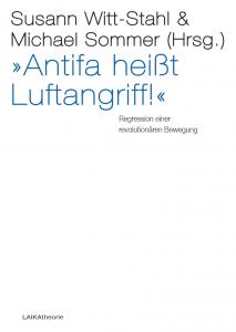 Susann Witt-Stahl/Michael Sommer (Hrsg.): »Antifa heißt Luftangriff!«. Regression einer revolutionären Bewegung, Laikatheorie, 212 Seiten, 21,00 €