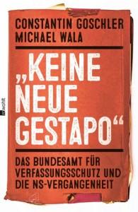 Constantin Goschler, Michael Wala, »Keine neue Gestapo«. Das Bundesamt für Verfassungsschutz und die NS-Vergangenheit, Rowohlt Verlag Reinbek, 464 S., 29,95 Euro