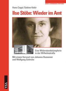 Hans Coppi/Sabine Kebir: Ilse Stöbe: Wieder im Amt. Eine Widerstandskämpferin in der Wilhelmstraße. Mit einem Vorwort von Gregor Gysi und einer Würdigung von Frank-Walter Steinmeier, 240 Seiten, 2015
