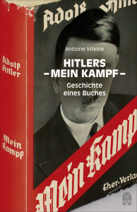 Alle Zitate entstammen dem Buch von Antoine Vitkins »Hitlers – Mein Kampf – Geschichte eines Buches«, Hoffmann und Campe Verlag, 2015