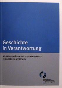 Geschichte in Verantwortung. Gedenkstätten und Erinnerungsorte in Nordrhein-Westfalen. Hrsg. Arbeitskreis der NS-Gedenkstätten und -Erinnerungsorte in NRW e.V.