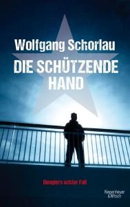 Wolfgang Schorlau »Die schützende Hand« Kiepenheuer und Witsch 2015, 14,99