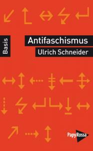 Ulrich Schneider, Antifaschismus – Geschichte einer politischen Bewegung, basiswissen, PapyRossa Verlag, Köln 2014), 135 Seiten, 9,50 Euro