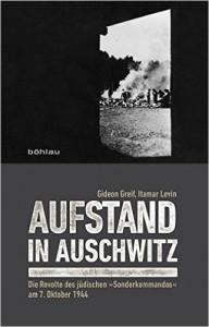 Gideon Greif, Itamar Levin Aufstand in Auschwitz Die Revolte des jüdischen »Sonderkommandos« am 7. Oktober 1944, 300 Seiten, 24,99 EUR