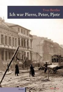 Yves Bertho, »Ich war Pierre, Peter, Pjotr«, 520 S. Kellner Verlag, Bremen 2016, 18,90 Euro