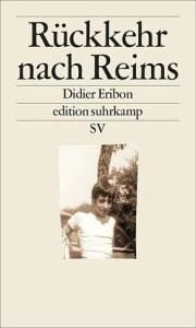 Didier Eribon: Rückkehr nach Reims, edition suhrkamp, 238 Seiten, 18 Euro