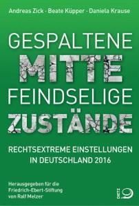 Andreas Zick, Gespaltene Mitte - Feindselige Zustände. Rechtextreme Einstellungen in Deutschland 2016