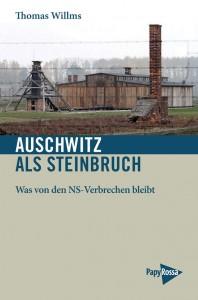 Thomas Willms: Auschwitz als Steinbruch. Was von den NS-Verbrechen bleibt, Papyrossa, Köln 2016, 136 S., 12,90 Euro