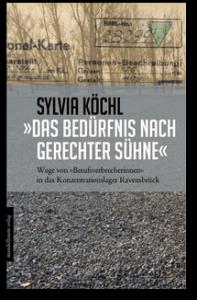 Sylvia Köchl: »Das Bedürfnis nach gerechter Sühne« – Wege von »Berufsverbrecherinnnen« in das Konzentrationslager Ravensbrück, Mandelbaum Verlag, Wien 2016, 340 S., 24,90 Euro