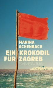 Marina Achenbach, Ein Krokodil für Zagreb, Edition Nautilus Hamburg, 224 S., 19,90 Euro