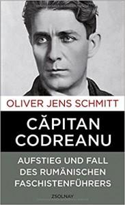 »Capitan Codreanu - Aufstieg und Fall des rumänischen Faschistenführers« von Oliver Jens Schmitt. Zsolnay Verlag, 336 Seiten, 26 Euro