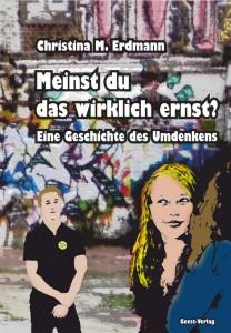 Christina M. Erdmann: Meinst du das wirklich ernst? Eine Geschichte des Umdenkens. Geest-Verlag, 332 Seiten, 12,50 Euro