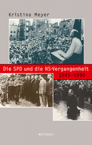 Kristina Meyer: Die SPD und die NS-Vergangenheit 1945 – 1990, Wallstein Verlag, Göttingen 2015, 549 S. , 42,00 € (Beiträge zur Geschichte des 20. Jahrhunderts. Hrsg. von Norbert Frei, Bd. 18)