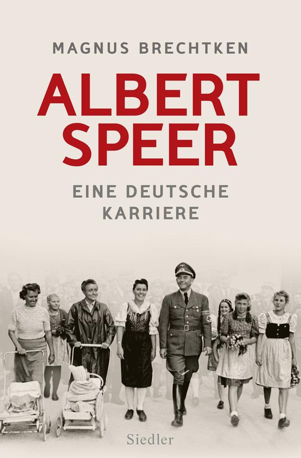 Buch-Neuerscheinung zum Thema: Magnus Brechtken, Albert Speer. Eine deutsche Karriere, Siedler Verlag München, 912 S., 40 Euro