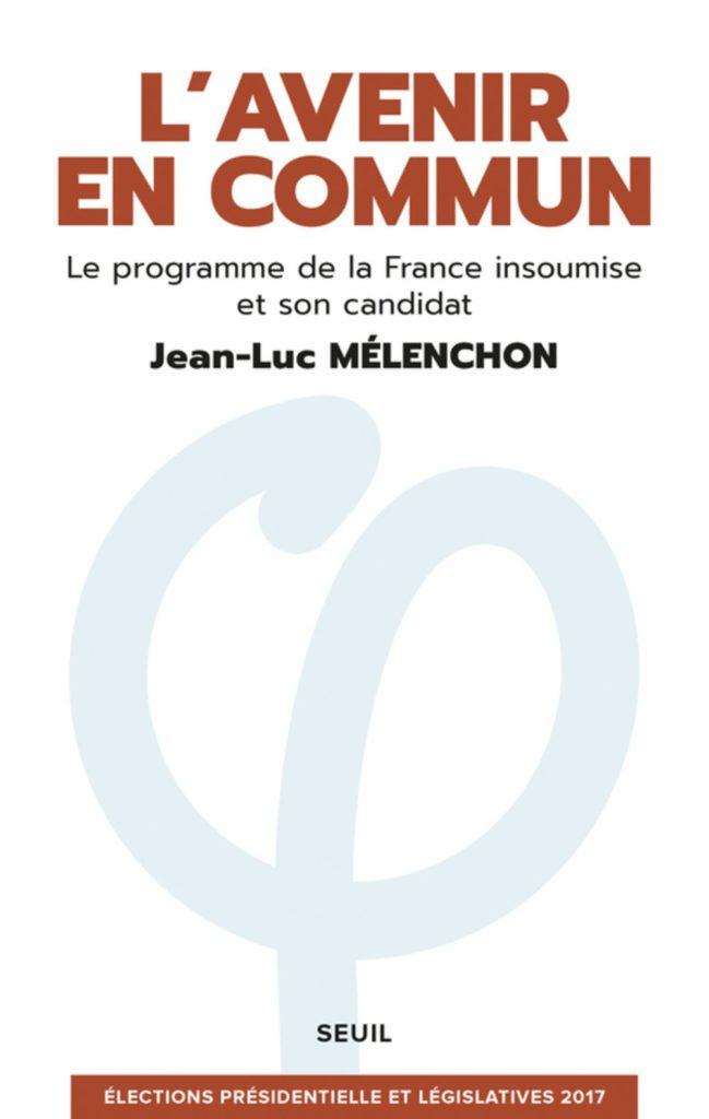 Das Programm der >>France Isoumine<<. L'avenir en commun. Le programme de la France insoumise et son candidat Jean-Luc Mélenchon