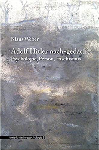 Klaus Weber »Adolf Hitler nach-gedacht«, Argument-Verlag 2016, 160 Seiten, 9,90 Euro