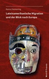 Raina Zimmering: Lateinamerikanische Migration und der Blick nach Europa. Welt Trends, Potsdamer Wissenschaftsverlag 2017, 140 Seiten, 16,90 EUR