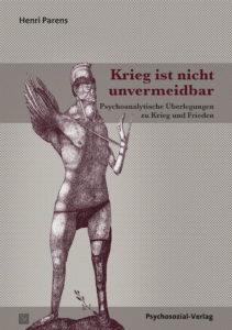 Henri Parens: Krieg ist nicht unvermeidbar. Psychoanalytische Überlegungen zu Krieg und Frieden, Psychosozial-Verlag 2017 402 Seiten 39,90 €