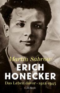 Martin Sabrow, Erich Honecker: Das Leben davor. C.H. Beck, 623 Seiten, 27,95 Euro
