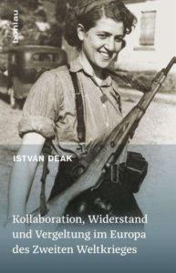 István Deák: Kollaboration, Widerstand und Vergeltung im Europa des Zweiten Weltkriegs, 2017, 367 Seiten, 34,99 Euro
