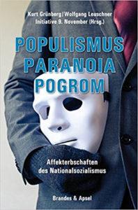 Kurt Grünberg/Wolfgang Leuschner/Initiative 9. November (Hg.): Populismus, Paranoia, Pogrom. Affekterbschaften des Nationalsozialismus. Verlag Brandes & Apel, 2017, 184 Seiten, 19,90 €