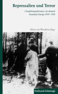 Oliver von Wrochem (Hg.) Repressalien und Terror – »Vergeltungsaktionen« im deutsch besetzten Europa 1939-1945, 271 S., 24,90 Euro, Ferdinand Schöningh Verlag Paderborn 2017