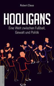 Robert Claus »Hooligans – Eine Welt zwischen Fußball, Gewalt und Politik« Verlag Die Werkstatt, 14.90 Euro  Robert Claus zeichnet in seinem Buch die Geschichte der Hooligan- Bewegung nach. Ergänzt wird der Text durch Interviews mit Fanbeauftragten und ehemaligen Hools, die mittlerweile ausgestiegen sind.