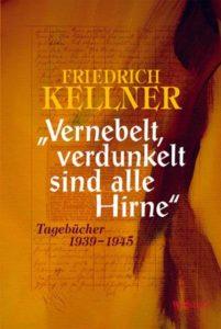 Friedrich Kellner, »Vernebelt, verdunkelt sind alle Hirne«, Tagebücher 1939 – 1945, 2 Bde. 1.130 S., 59,90 Euro, Wallstein Verlag Göttingen