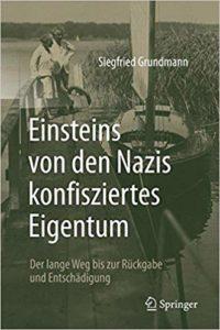 Siegfried Grundmann: »Einstein von den Nazis konfisziertes Eigentum.  Der lange Weg bis zur Rückgabe und Entschädigung«, Springer Verlag 2017; 165 S., 39,90 EUR